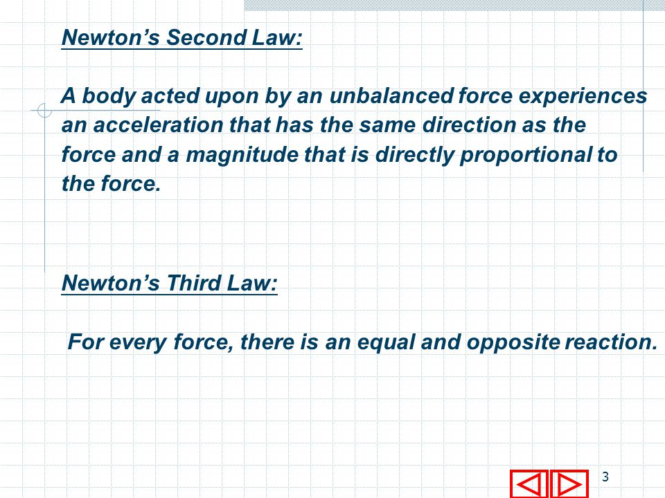 Newton's Second Law: A body acted upon by an unbalanced force experiences. an acceleration that has the same direction as the.