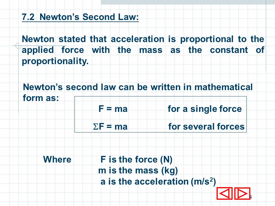 7.2 Newton's Second Law: Newton stated that acceleration is proportional to the applied force with the mass as the constant of proportionality.