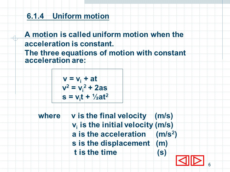 6.1.4 Uniform motion A motion is called uniform motion when the. acceleration is constant.