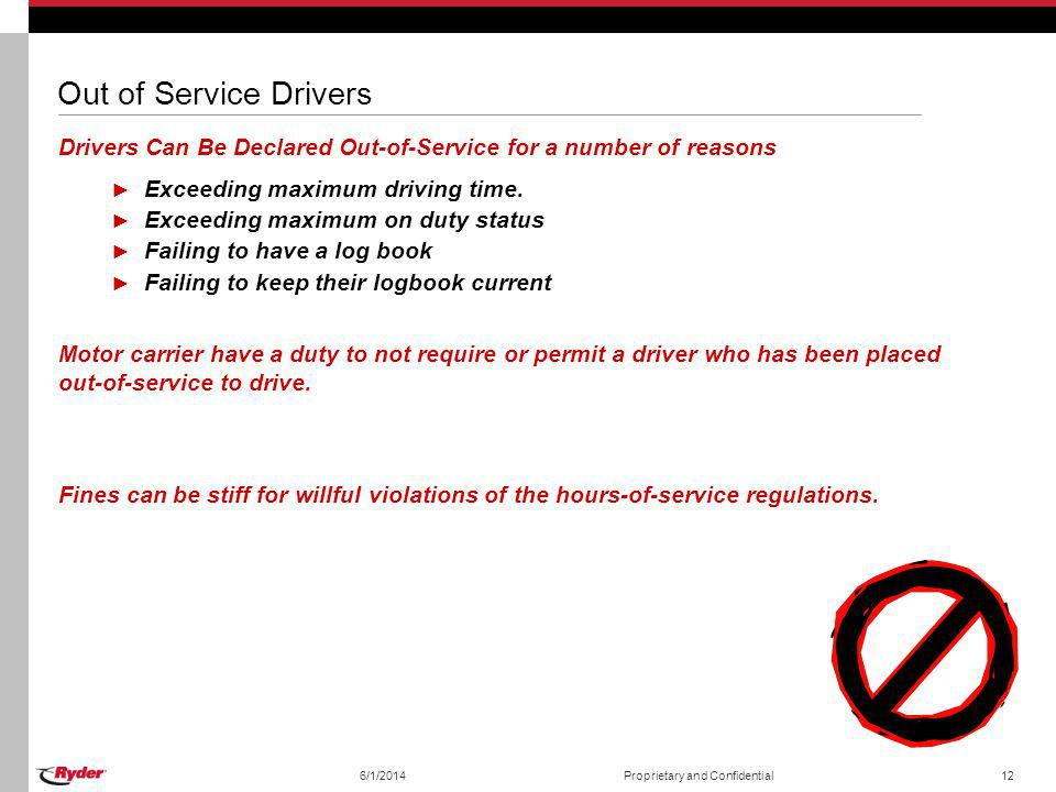 Out of Service Drivers Drivers Can Be Declared Out-of-Service for a number of reasons. Exceeding maximum driving time.
