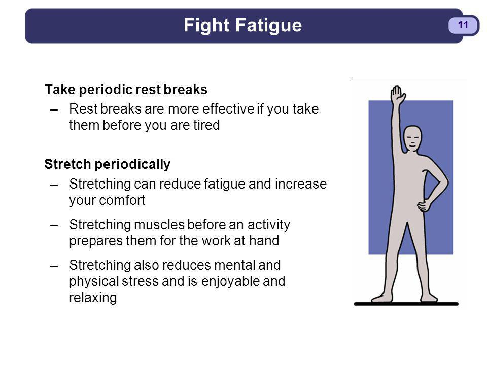 Fight Fatigue Take periodic rest breaks
