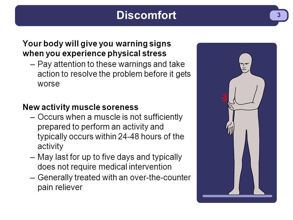 Discomfort Your body will give you warning signs when you experience physical stress.