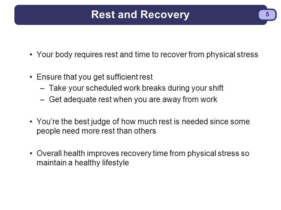 Rest and Recovery Your body requires rest and time to recover from physical stress. Ensure that you get sufficient rest.