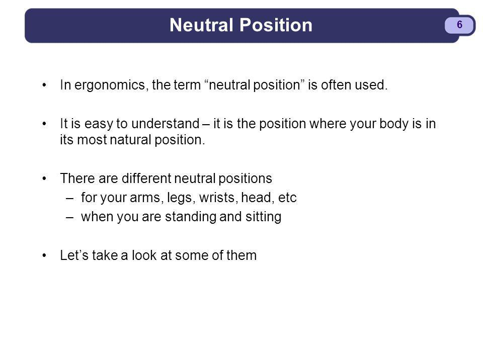 Neutral Position In ergonomics, the term neutral position is often used.