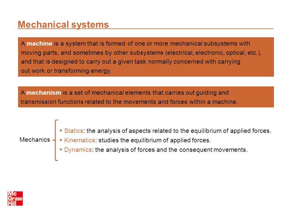 Mechanical systems A machine is a system that is formed of one or more mechanical subsystems with.