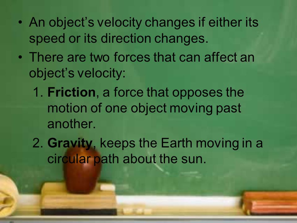 An object's velocity changes if either its speed or its direction changes.
