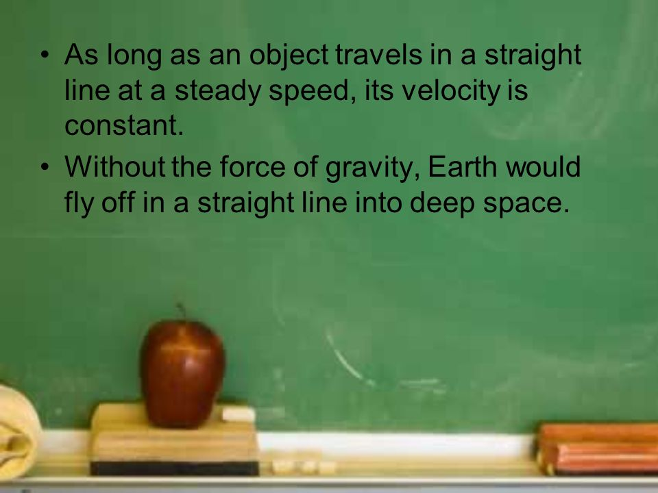 As long as an object travels in a straight line at a steady speed, its velocity is constant.