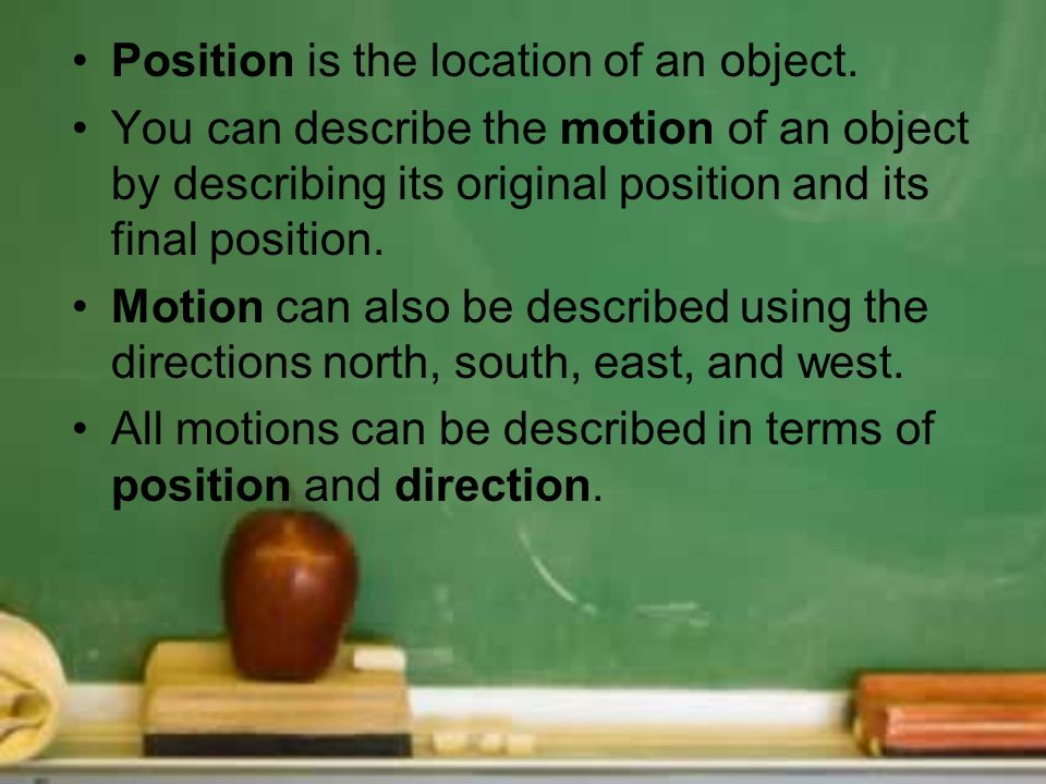 Position is the location of an object.