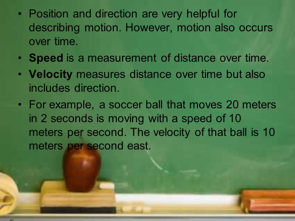 Position and direction are very helpful for describing motion