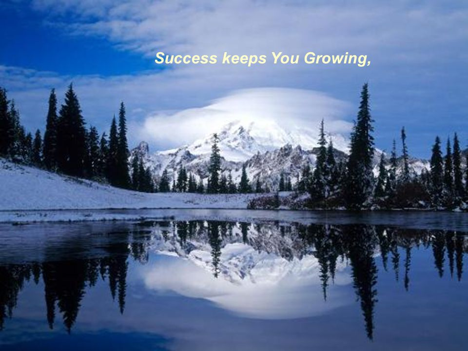 Success keeps You Growing,