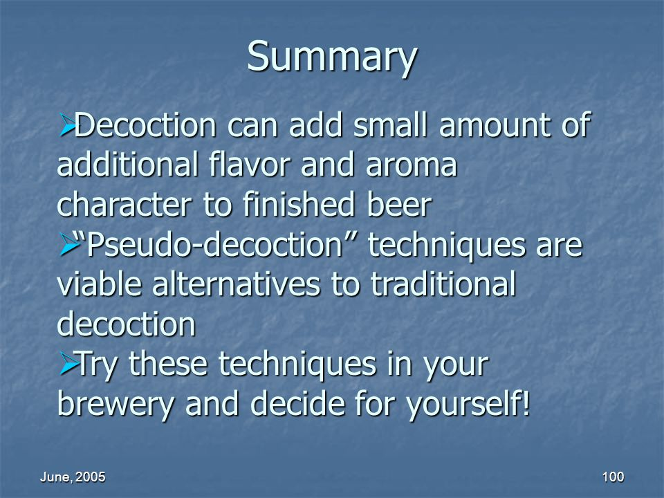 Summary Decoction can add small amount of additional flavor and aroma character to finished beer.
