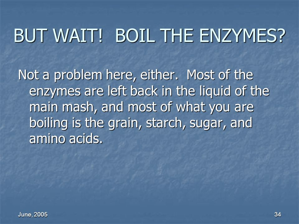 BUT WAIT! BOIL THE ENZYMES