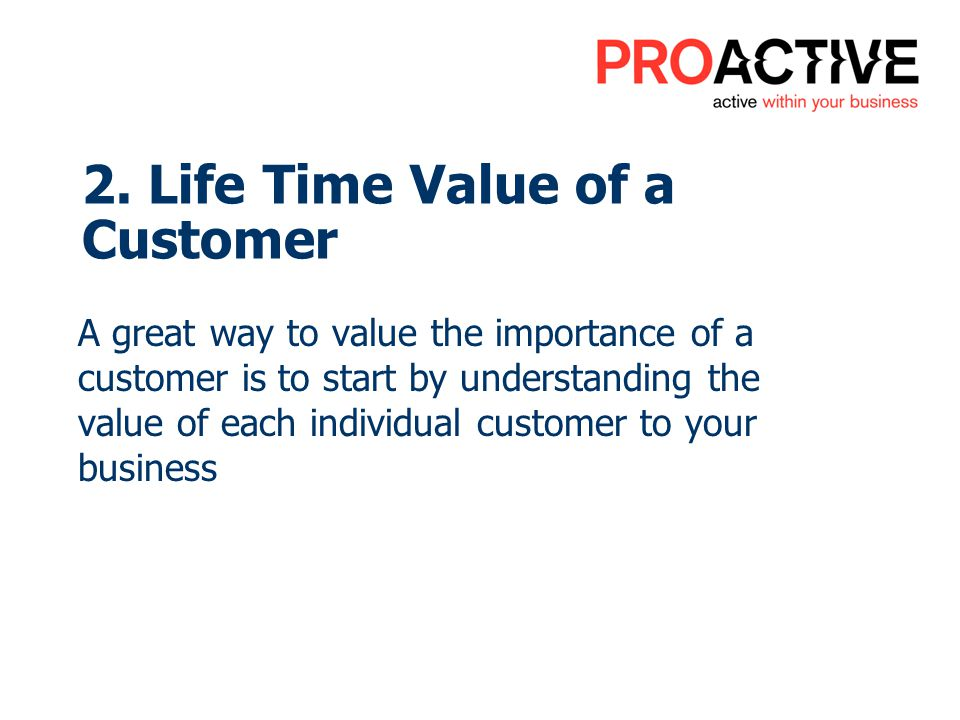 2. Life Time Value of a Customer