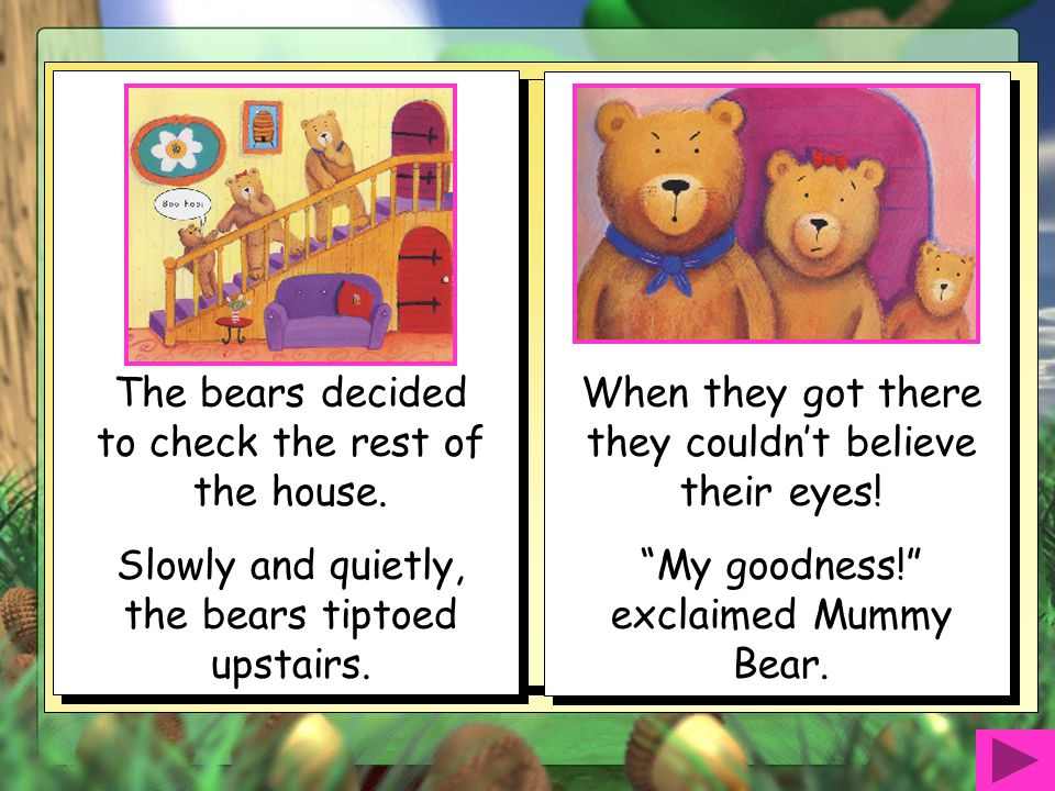 The bears decided to check the rest of the house.