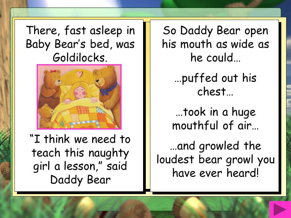 There, fast asleep in Baby Bear's bed, was Goldilocks.