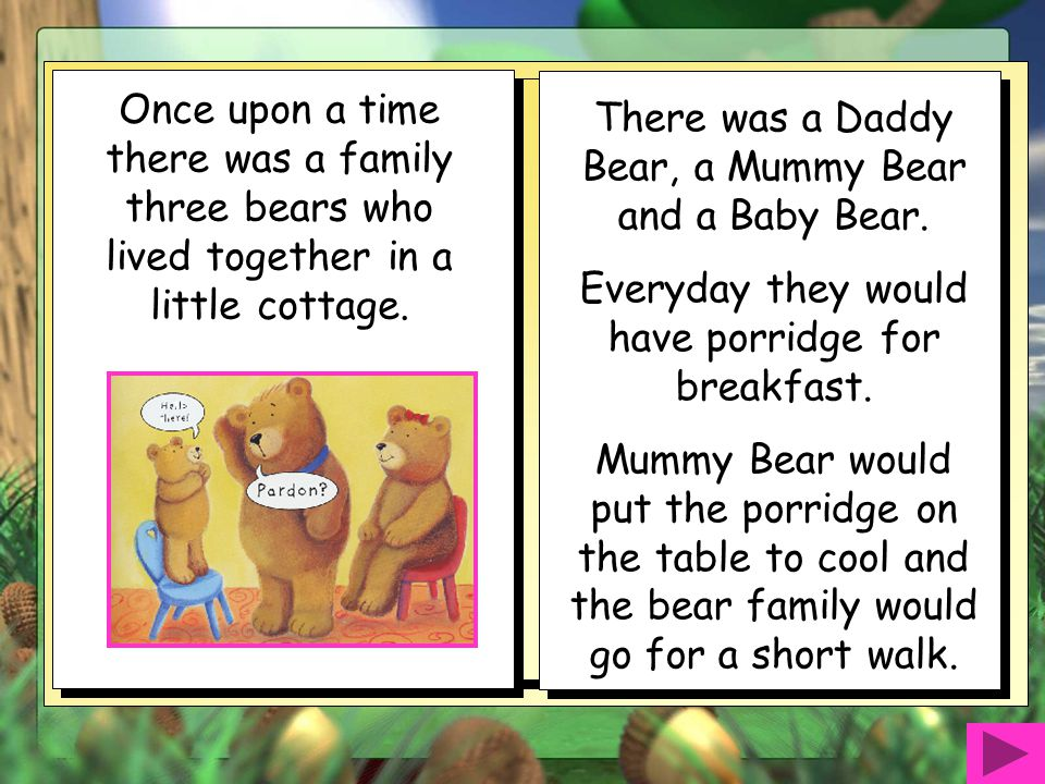There was a Daddy Bear, a Mummy Bear and a Baby Bear.