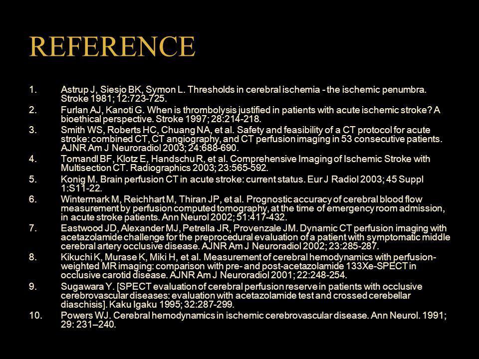 REFERENCE 1. Astrup J, Siesjo BK, Symon L. Thresholds in cerebral ischemia - the ischemic penumbra. Stroke 1981; 12:723-725.