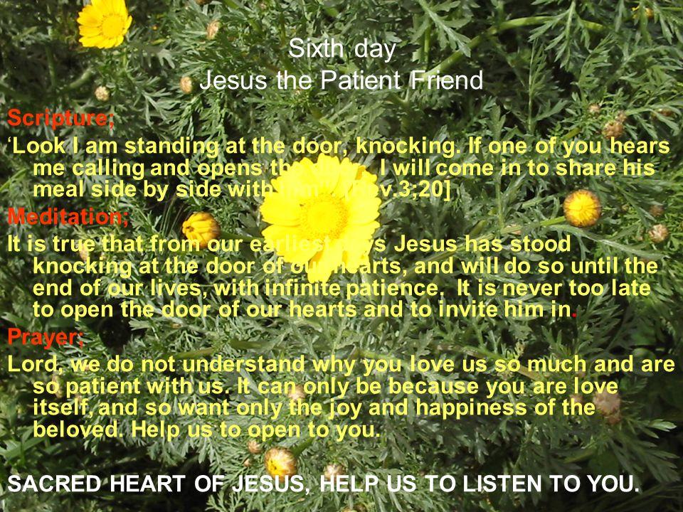 Sixth day Jesus the Patient Friend
