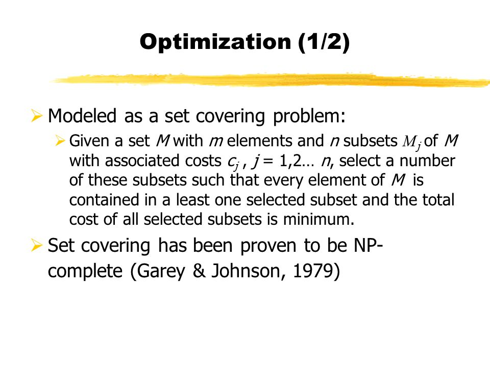 Optimization (1/2) Modeled as a set covering problem: