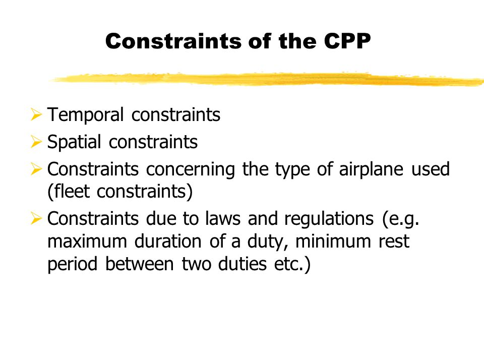Constraints of the CPP Temporal constraints Spatial constraints