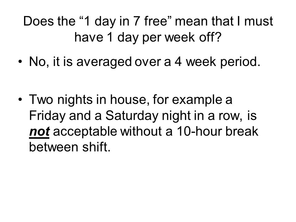 Does the 1 day in 7 free mean that I must have 1 day per week off