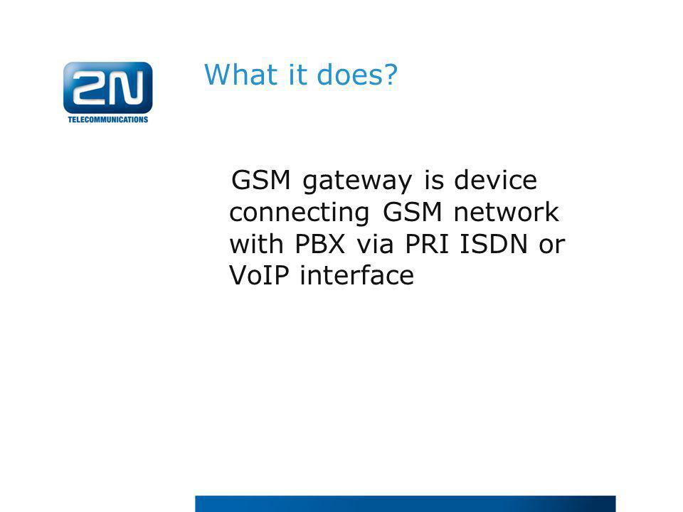 What it does GSM gateway is device connecting GSM network with PBX via PRI ISDN or VoIP interface