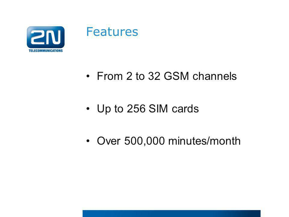 Features From 2 to 32 GSM channels Up to 256 SIM cards
