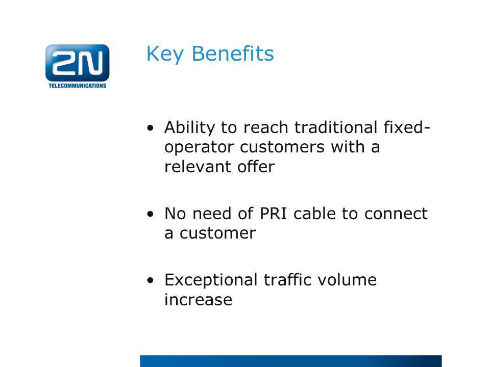 Key Benefits Ability to reach traditional fixed-operator customers with a relevant offer. No need of PRI cable to connect a customer.