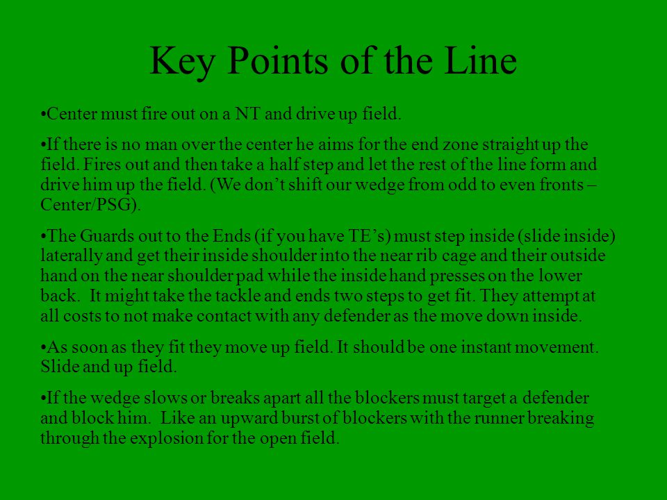 Key Points of the Line Center must fire out on a NT and drive up field.
