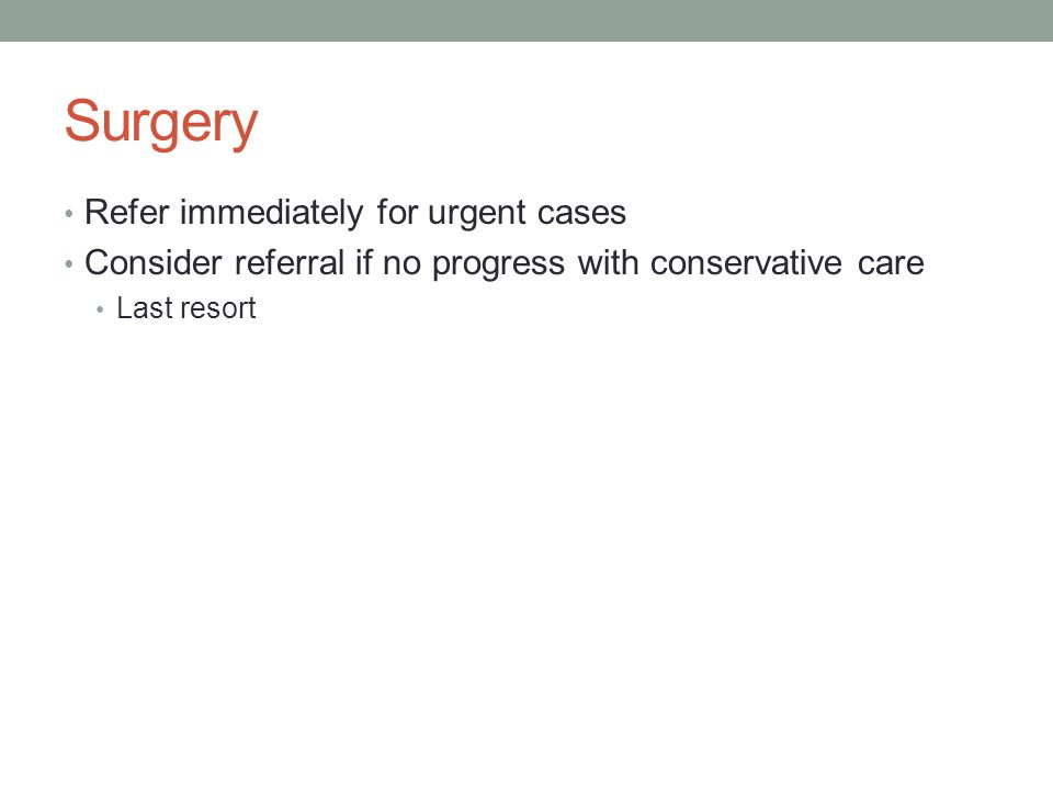 Surgery Refer immediately for urgent cases