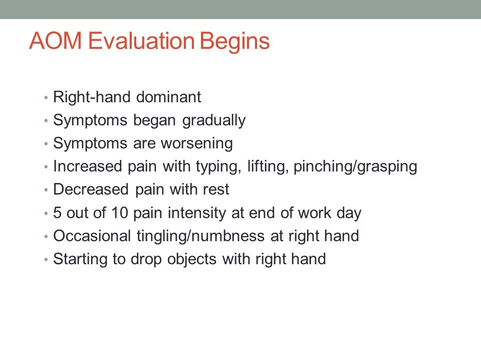 AOM Evaluation Begins Right-hand dominant Symptoms began gradually