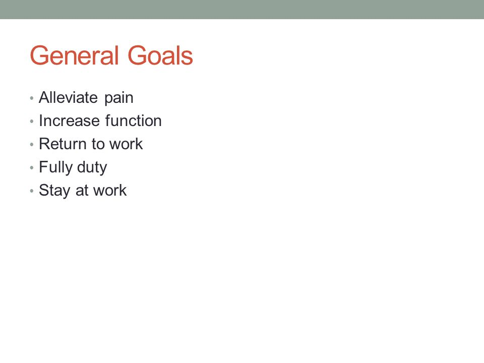 General Goals Alleviate pain Increase function Return to work