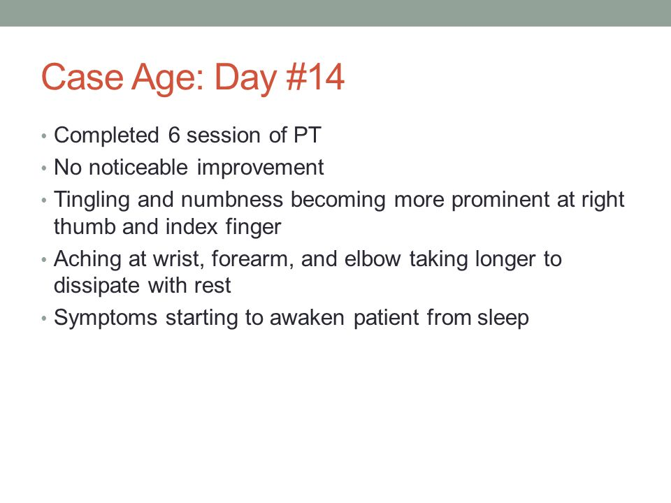 Case Age: Day #14 Completed 6 session of PT No noticeable improvement