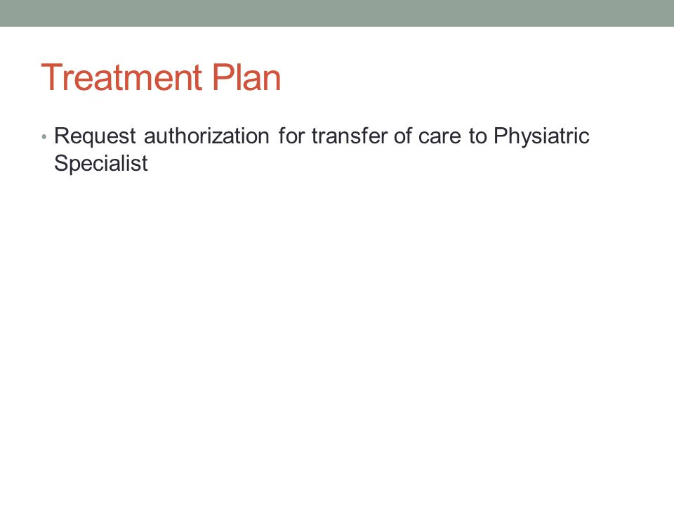 Treatment Plan Request authorization for transfer of care to Physiatric Specialist