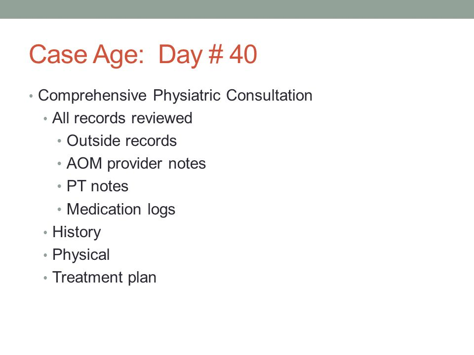 Case Age: Day # 40 Comprehensive Physiatric Consultation