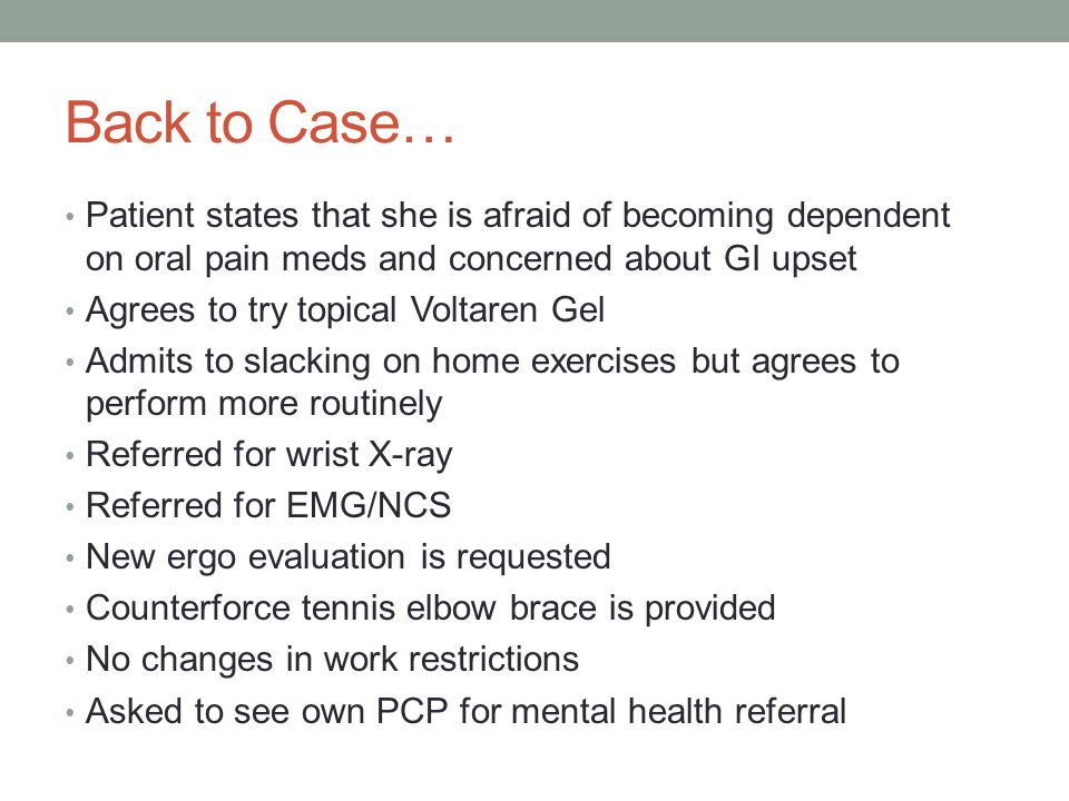 Back to Case… Patient states that she is afraid of becoming dependent on oral pain meds and concerned about GI upset.