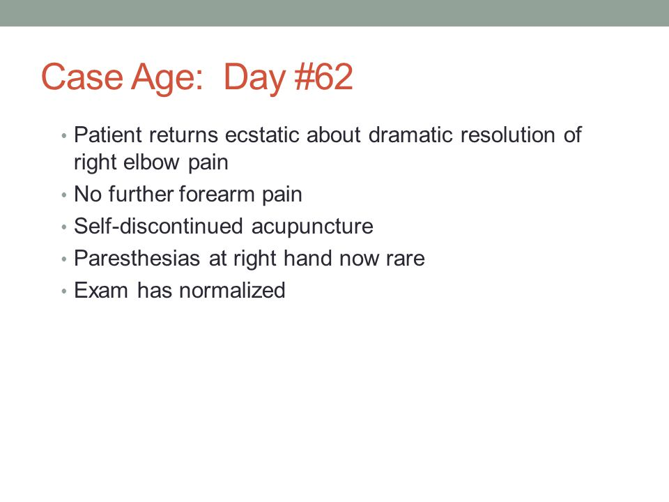 Case Age: Day #62 Patient returns ecstatic about dramatic resolution of right elbow pain. No further forearm pain.