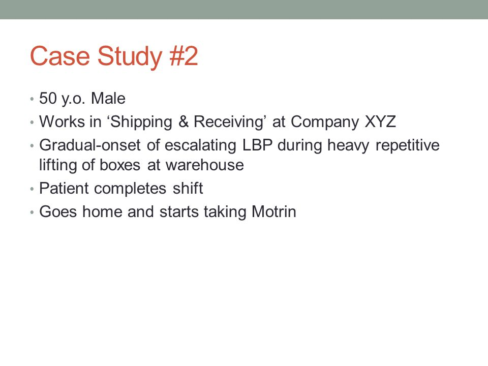 Case Study #2 50 y.o. Male. Works in 'Shipping & Receiving' at Company XYZ.