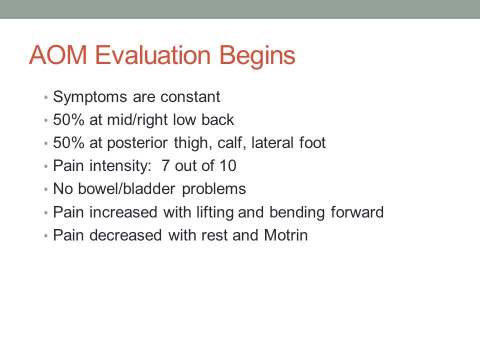 AOM Evaluation Begins Symptoms are constant 50% at mid/right low back