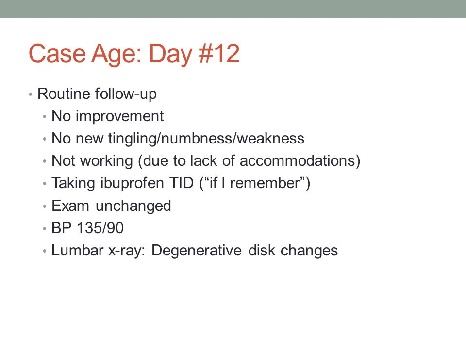 Case Age: Day #12 Routine follow-up No improvement