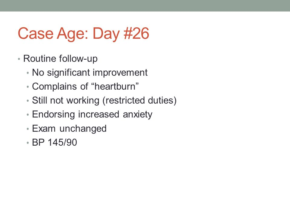 Case Age: Day #26 Routine follow-up No significant improvement