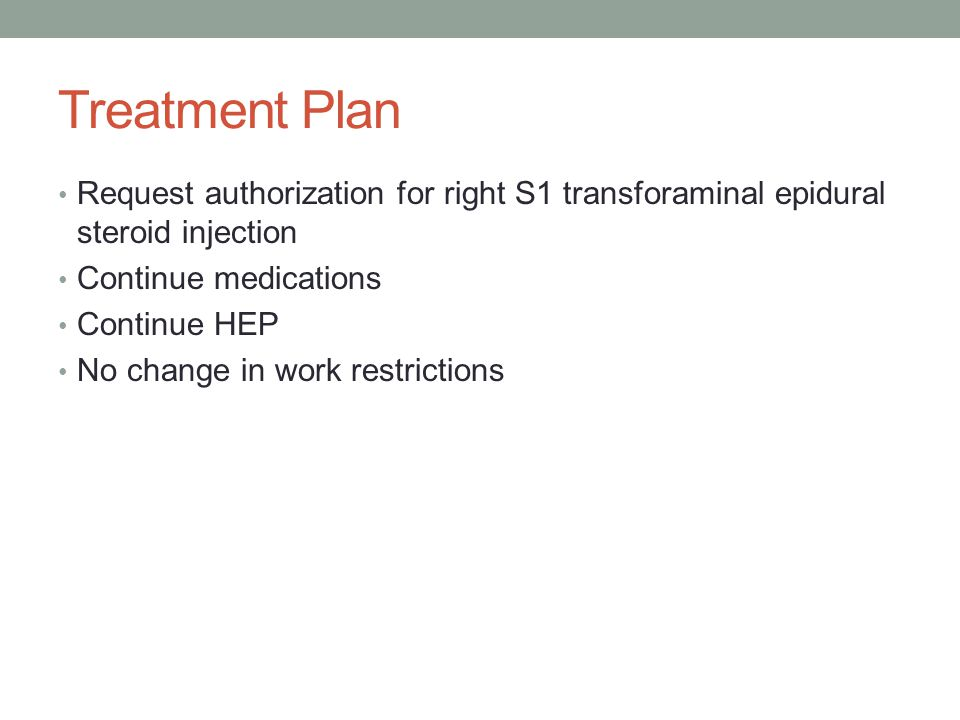 Treatment Plan Request authorization for right S1 transforaminal epidural steroid injection. Continue medications.