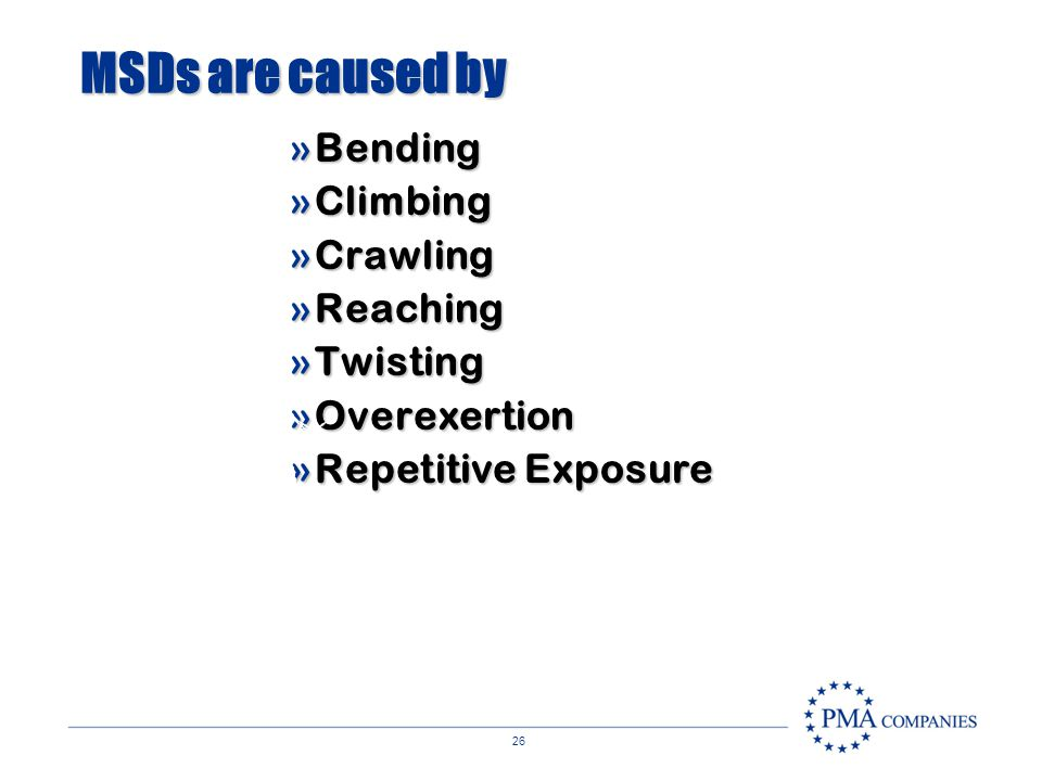 MSDs are caused by Bending Climbing Crawling Reaching Twisting