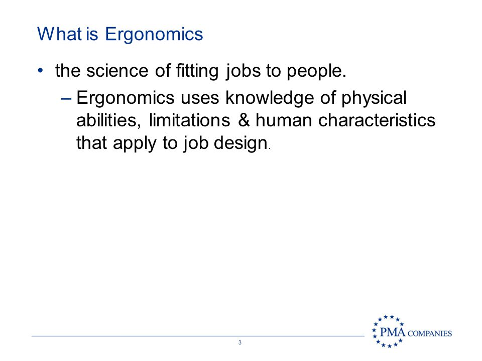 What is Ergonomics the science of fitting jobs to people.