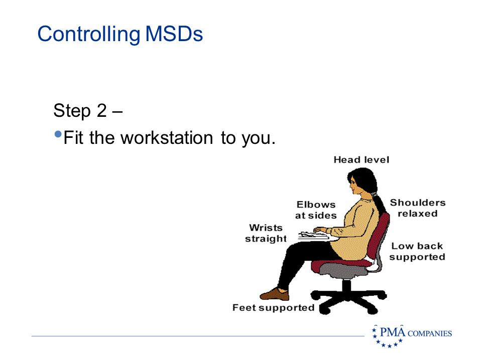 Controlling MSDs Step 2 – Fit the workstation to you.