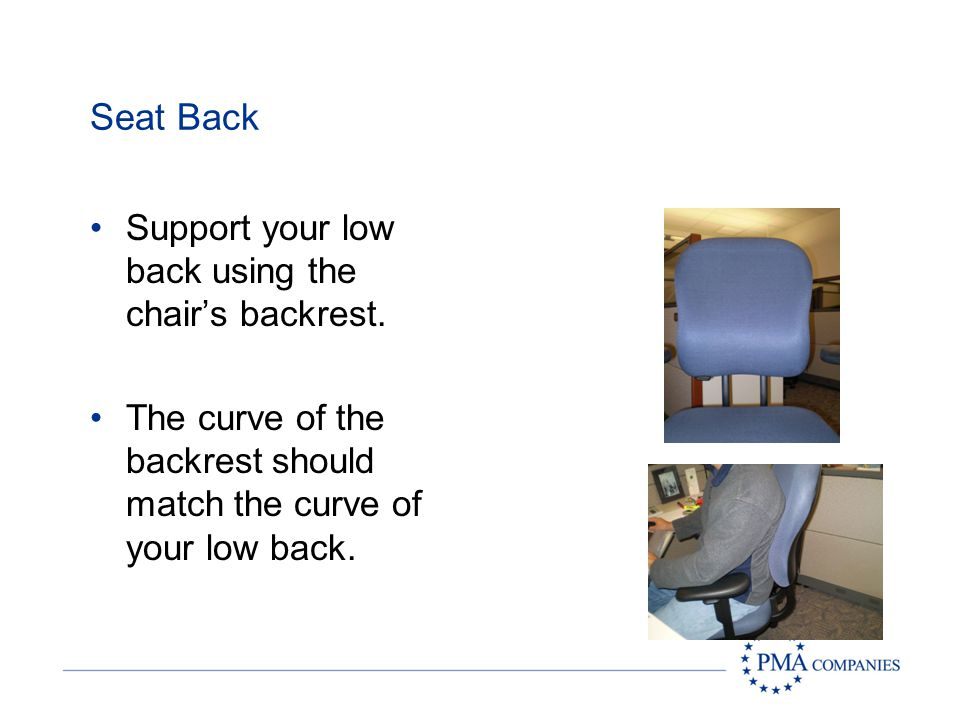 Seat Back Support your low back using the chair's backrest.