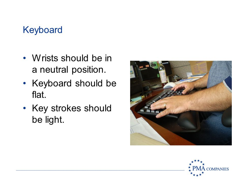 Wrists should be in a neutral position. Keyboard should be flat.