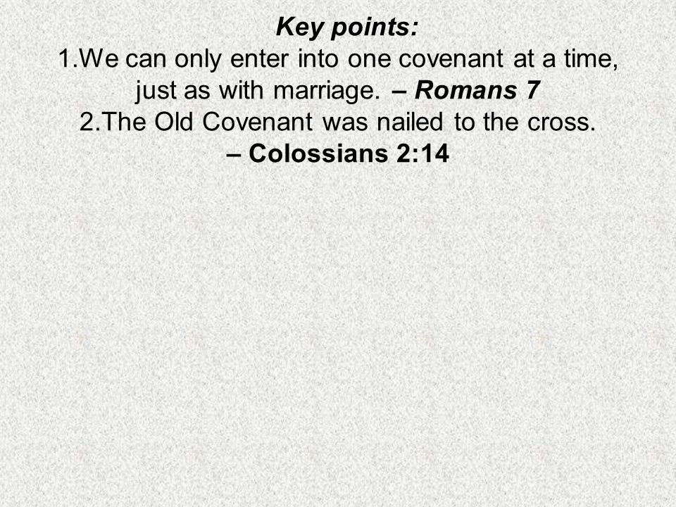 The Old Covenant was nailed to the cross. – Colossians 2:14