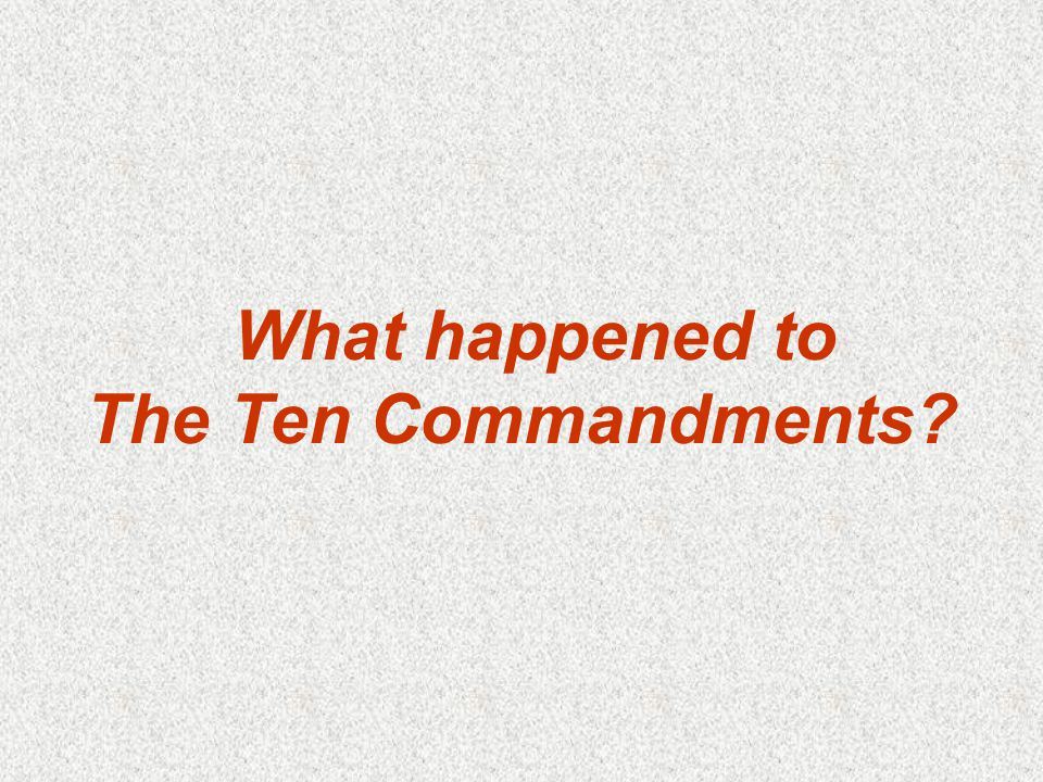 What happened to The Ten Commandments