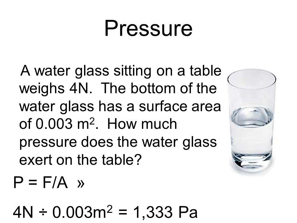 Pressure P = F/A » 4N ÷ 0.003m2 = 1,333 Pa